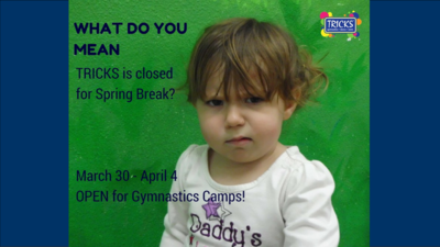 Closed for Spring Break - Open for Camps