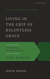 Living in the Grip of Relentless Grace, Second Edition