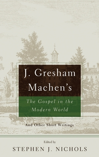 J. Gresham Machen's The Gospel in the Modern World